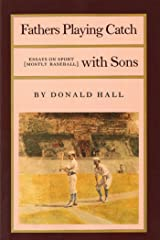 Fathers Playing Catch with Sons: Essays on Sport (Mostly Baseball) Kindle Edition