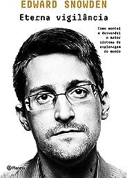 Eterna vigilância: Como montei e desvendei o maior sistema de espionagem do mundo