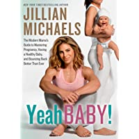 Yeah Baby!: The Modern Mama's Guide to Mastering Pregnancy, Having a Healthy Baby...