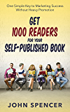 Get 1000 readers for your self-published book: One simple key to marketing success without heavy promotion