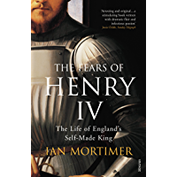 The Fears of Henry IV: The Life of England's Self-Made King