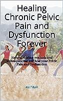 Healing Chronic Pelvic Pain And Dysfunction