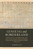 Ginseng and Borderland: Territorial Boundaries and Political Relations Between Qing China and Choson Korea, 1636-1912 (English Edition)