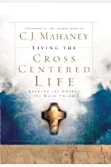 Living the Cross Centered Life: Keeping the Gospel the Main Thing Hardcover