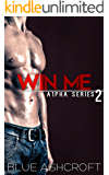 Win Me: New Adult Billionaire Romance (A1pha Book 2)