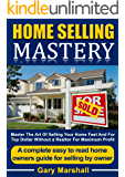 Home Selling Mastery: Master The Art Of Selling Your Home Fast And For Top Dollar Without A Realtor For Maximum Profit - A Complete Easy To Read Homeowners Guide For Selling By Owner