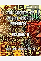 The Society of Misfit Stories Presents...Volume II Kindle Edition