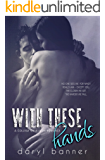 With These Hands (A College Obsession Romance)