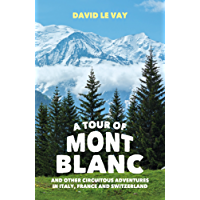 A Tour of Mont Blanc: And other circuitous adventures in Italy, France and Switzerland