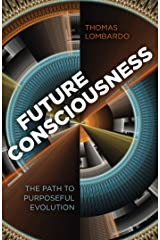 Future Consciousness: The Path to Purposeful Evolution Kindle Edition