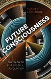Future Consciousness: The Path to Purposeful Evolution