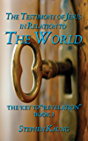 """The Testimony of Jesus Christ in Relation to the World (The Key to """"Revelation"""" Book 3)"""