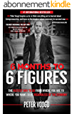 6 Months to 6 Figures (English Edition)