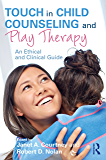Touch in Child Counseling and Play Therapy: An Ethical and Clinical Guide (English Edition)