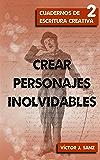 Crear personajes inolvidables: Técnicas narrativas para crear grandes personajes (Cuadernos de Escritura Creativa nº 2)