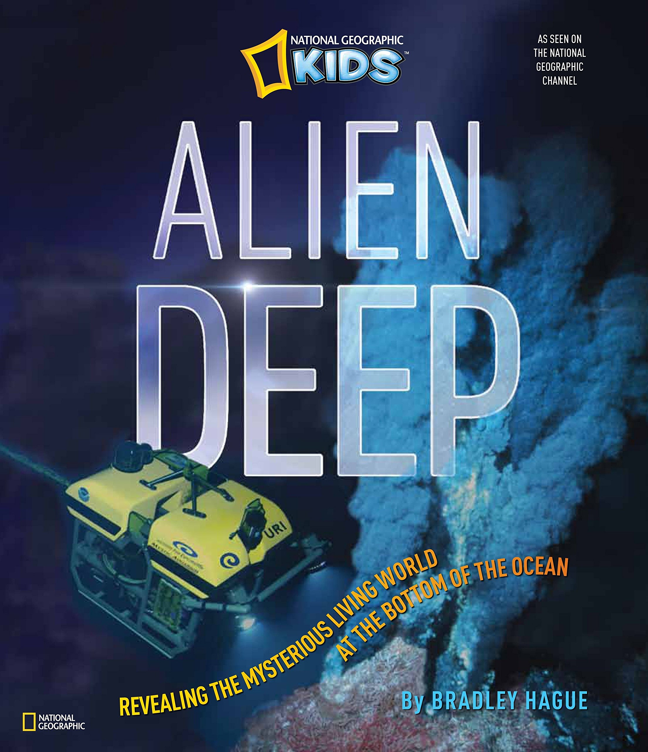 Alien Deep: Revealing the Mysterious Living World at the Bottom of the Ocean (National Geographic Kids) by Brand: National Geographic Children's Books (Image #1)
