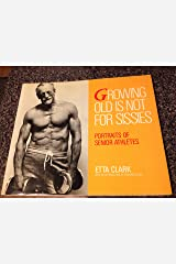 Growing Old Is Not for Sissies: Portraits of Senior Athletes Paperback