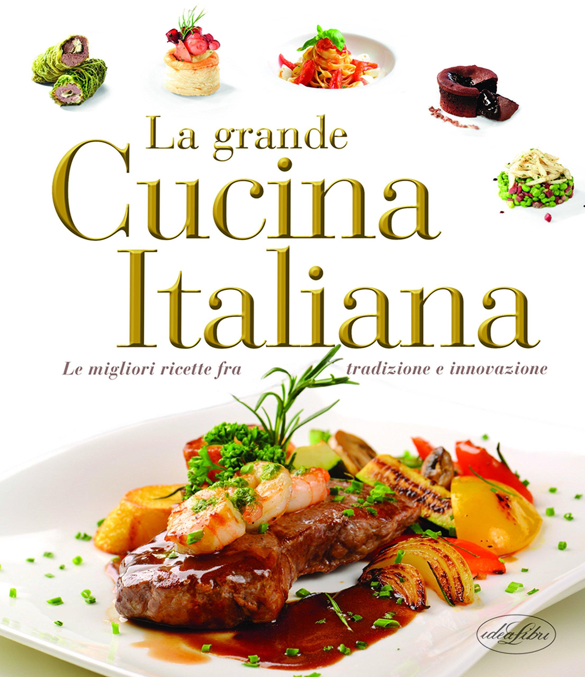 La Grande Cucina Italiana Le Migliori Ricette Fra Tradizione E