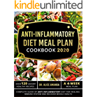 Anti-inflammatory Diet Meal Plan Cookbook 2020: Complete Guide of Anti-inflammatory Diet For Healing Immune System and…