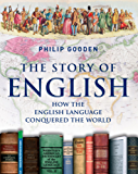 The Story of English: How the English language conquered the world (English Edition)