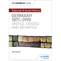 My Revision Notes: Edexcel A-level History: Germany, 1871-1990: united, divided and reunited (English Edition)