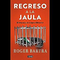 Regreso a la jaula: El fracaso de López Obrador (Spanish Edition)