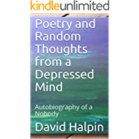 Poetry and Random Thoughts from a Depressed Mind: Autobiography of a Nobody