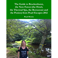The Guide to Brockenhurst, the New Forest (the Hotel, the Thermal Spa, the Restaurant and the Ponies) from Pearl Escapes 2012 (English Edition)