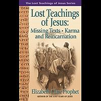 Lost Teachings of Jesus: Missing Texts - Karma and Reincarnation (The Lost Teachings of Jesus Book 1)