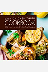 Easy Chicken Thigh Cookbook: 50 Unique and Easy Chicken Thigh Recipes Kindle Edition