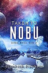 Taken to Nobu: A SciFi Alien Romance (Xiveri Mates Book II) Kindle Edition