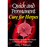 Quick and Permanent Cure for Herpes: Natural Herpes Remedies That Proven to Destroy the Herpes Virus!
