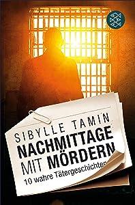 Nachmittage mit Mördern: 10 wahre Tätergeschichten (German Edition)