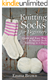 Knitting Socks: Quick and Easy Way to Master Sock Knitting in 3 Days (Sock Knitting Patterns)