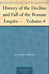 History of the Decline and Fall of the Roman Empire — Volume 4 Kindle Edition