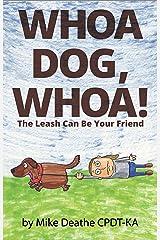 Whoa Dog, Whoa!: The Leash Can Be Your Friend Kindle Edition