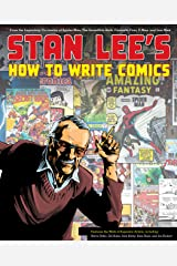 Stan Lee's How to Write Comics: From the Legendary Co-Creator of Spider-Man, the Incredible Hulk, Fantastic Four, X-Men, and Iron Man Kindle Edition