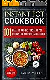 Instant Pot Cookbook: 101 Healthy and Easy Instant Pot Recipes For Your Pressure Cooker (Instant Pot Cookbook, Pressure Cooker Recipes Book, Vegan Instant Pot Cookbook)