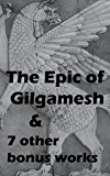 The Epic of Gilgamesh & seven other Bonus Works: THE ILIAD OF HOMER, THE ODYSSEY, HELEN OF TROY, THE REPUBLIC, THE PRINCE, JULIUS CAESAR, THE AENEID