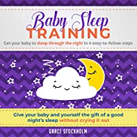 Baby Sleep Training: Get Your Baby to Sleep Through the Night in 4 Easy-to-Follow...