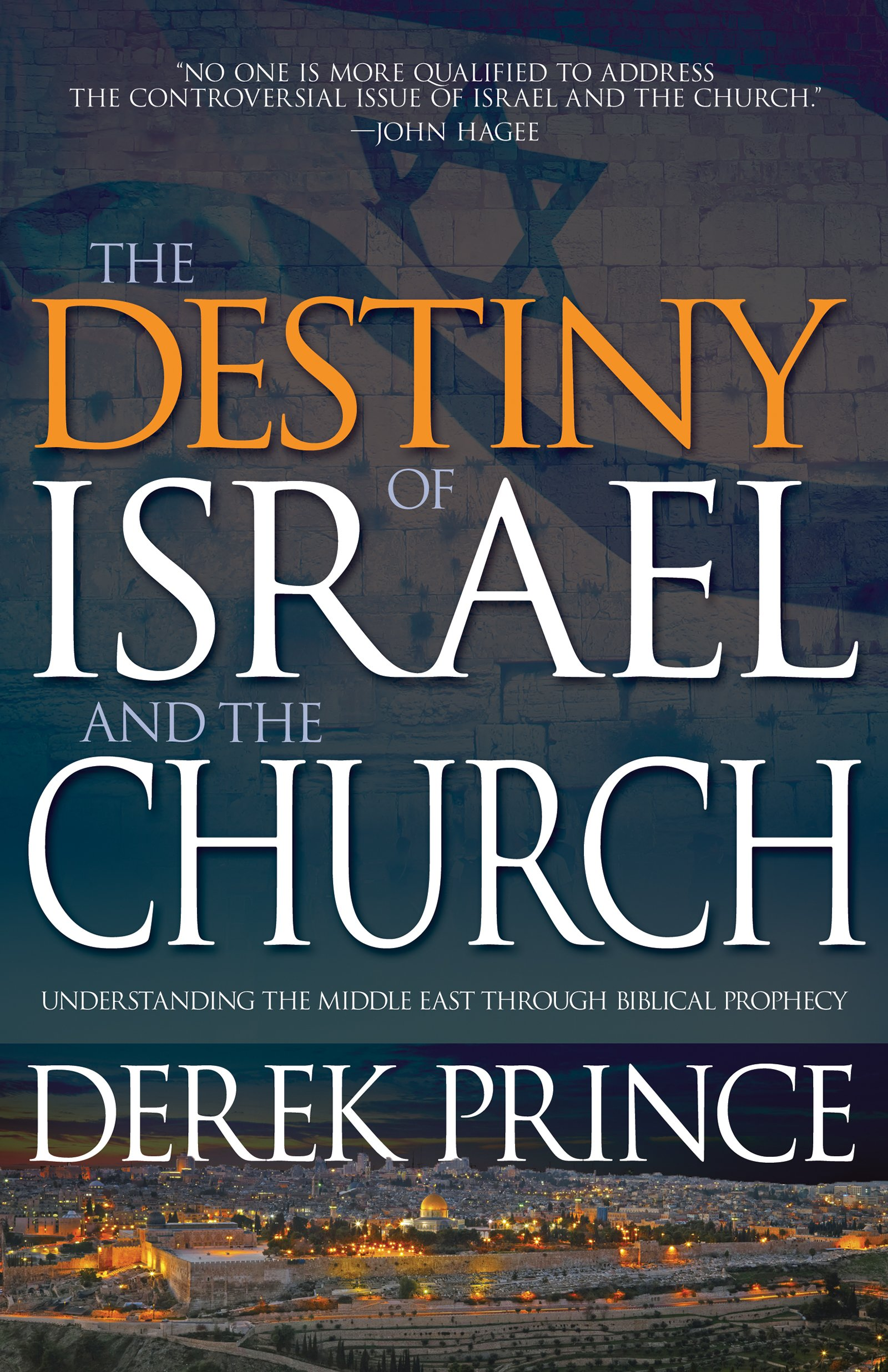 The Destiny of Israel and the Church: Understanding the Middle East Through  Biblical Prophecy: Derek Prince: 9781629117690: Amazon.com: Books