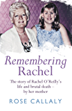 Remembering Rachel: The story of Rachel O'Reilly's life and brutal death - by her mother