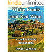 White Roads and Red Wine:: A couple's journey through Italy (Travel Journal Book 1)