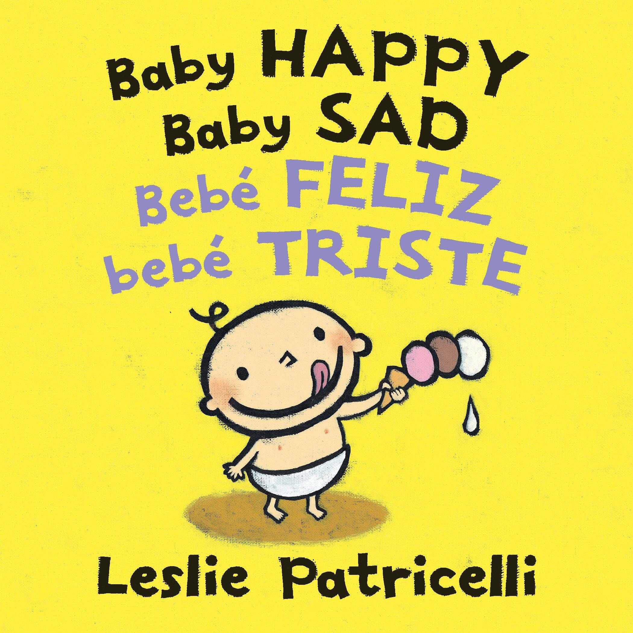 Baby Happy Baby Sad/Bebè Feliz Bebè Triste Leslie Patricelli Board Books: Amazon.es: Patricelli, Leslie, Patricelli, Leslie: Libros