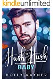His Hush-Hush Baby - A Billionaire's Secret Baby Romance (Babies and Billions Book 3)