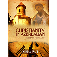 Christianity in Azerbaijan: From Past to Present (English Edition)
