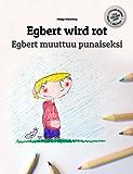 Egbert wird rot/Egbert muuttuu punaiseksi: Kinderbuch Deutsch-Finnisch (zweisprachig/bilingual)