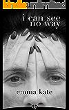 I Can See No Way: A Domestic Violence Survivor's Memoir