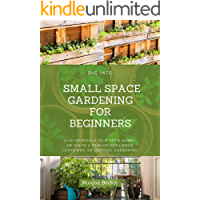 Dig Into Small Space Gardening for Beginners: A 101 Approach to Start a Hobby or Ignite a Passion for Urban, Container…