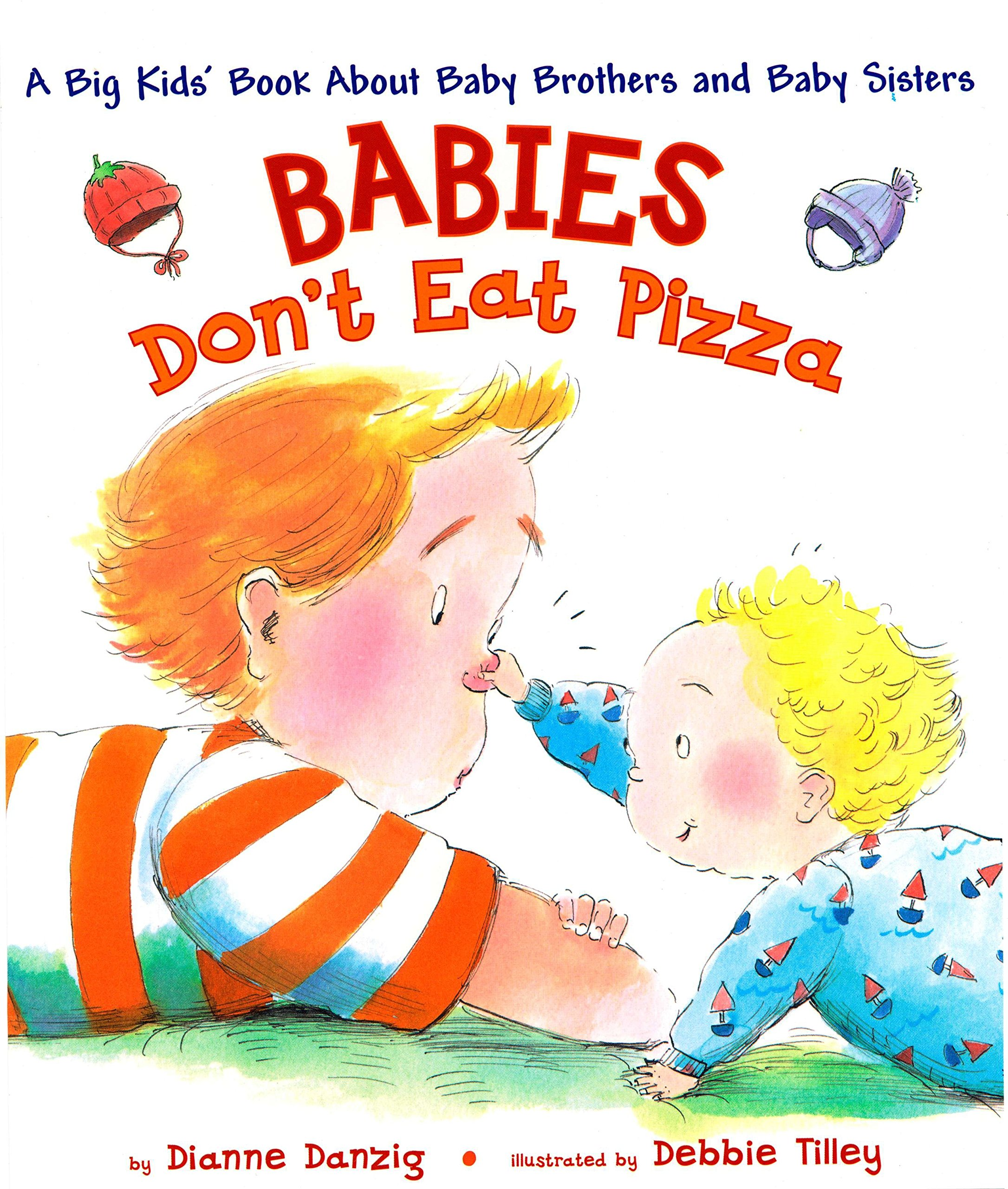 Babies Don't Eat Pizza: A Big Kids' Book About Baby Brothers and Baby Sisters by Dianne Danzig
